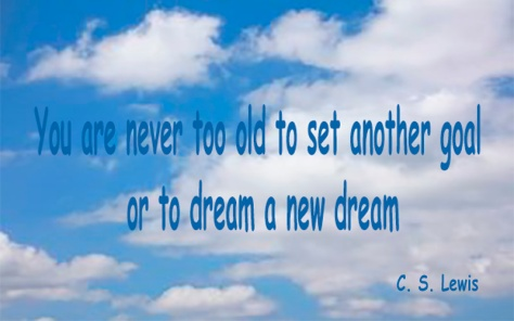 You are never too old CSLewis